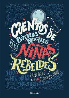 Cuentos de Buenas Noches Para Niñas Rebeldes = Good Night Stories for Rebel Girls - Favilli; Cavallo