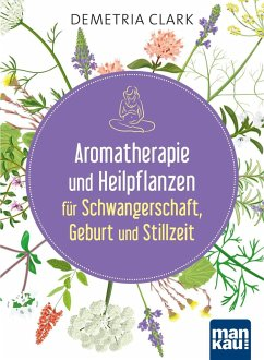 Aromatherapie und Heilpflanzen für Schwangerschaft, Geburt und Stillzeit - Clark, Demetria