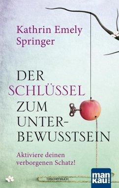 Der Schlüssel zum Unterbewusstsein - Springer, Kathrin Emely