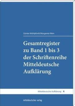 Gesamtregister zu Band 1 bis 3 der Schriftenreihe Mitteldeutsche Aufklärung - Mühlpfordt, Günter; Wein, Margarete