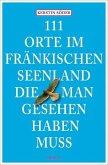 111 Orte im Fränkischen Seenland, die man gesehen haben muss (Mängelexemplar)