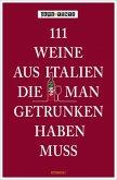 111 Weine aus Italien, die man getrunken haben muss (Mängelexemplar)