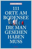 111 Orte am Bodensee, die man gesehen haben muss (Mängelexemplar)