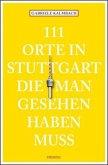 111 Orte in Stuttgart, die man gesehen haben muss (Mängelexemplar)