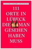111 Orte in Lübeck, die man gesehen haben muss (Mängelexemplar)