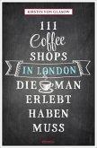 111 Coffee Shops in London, die man gesehen haben muss (Mängelexemplar)