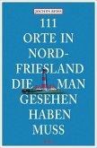 111 Orte in Nordfriesland, die man gesehen haben muss (Mängelexemplar)