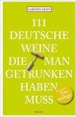 111 Deutsche Weine, die man getrunken haben muss (Mängelexemplar)