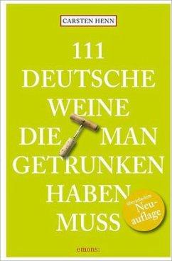 111 Deutsche Weine, die man getrunken haben muss (Mängelexemplar) - Henn, Carsten