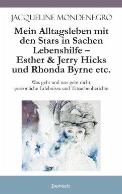 Mein Alltagsleben mit den Stars in Sachen Lebenshilfe - Esther & Jerry Hicks und Rhonda Byrne etc. (eBook, ePUB) - Mondenegro, Jacqueline