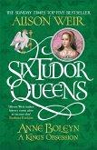 Six Tudor Queens: Anne Boleyn, A King's Obsession (eBook, ePUB)