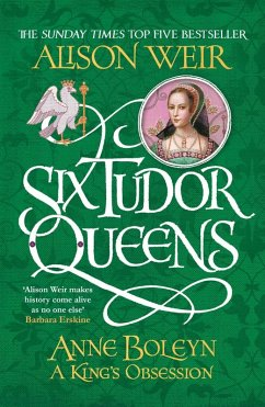 Six Tudor Queens: Anne Boleyn, A King's Obsession (eBook, ePUB) - Weir, Alison