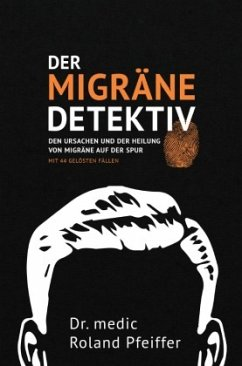 Der Migräne-Detektiv - Pfeiffer, Roland