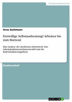 Freiwillige Selbstausbeutung? Arbeiten bis zum Burnout (eBook, PDF) - Guttmann, Arne
