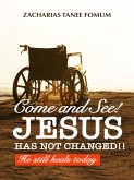 Come And See! Jesus Has Not Changed!! He Still Heals Today (eBook, ePUB)