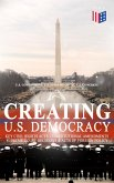 Creating U.S. Democracy: Key Civil Rights Acts, Constitutional Amendments, Supreme Court Decisions & Acts of Foreign Policy (Including Declaration of Independence, Constitution & Bill of Rights) (eBook, ePUB)