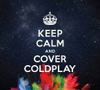 Keep Calm & Cover Coldplay