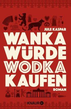 Wanka würde Wodka kaufen - Kasper, Jule
