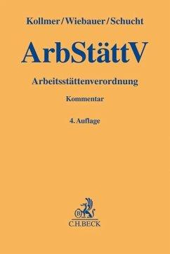 Arbeitsstättenverordnung (ArbStättV) - Kollmer, Norbert; Lorenz, Georg; Wiebauer, Bernd
