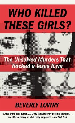 Who Killed These Girls?: The Unsolved Murders That Rocked a Texas Town - Lowry, Beverly