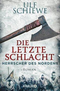Die letzte Schlacht / Herrscher des Nordens Bd.3 (eBook, ePUB) - Schiewe, Ulf