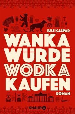 Wanka würde Wodka kaufen (eBook, ePUB) - Kaspar, Jule