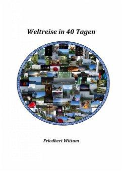 Weltreise in 40 Tagen (eBook, ePUB) - Wittum, Friedbert
