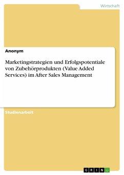 Marketingstrategien und Erfolgspotentiale von Zubehörprodukten (Value Added Services) im After Sales Management (eBook, PDF)