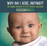 Why Am I Here, Anyway? (eBook, ePUB)