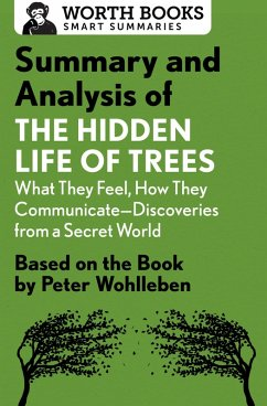 Summary and Analysis of The Hidden Life of Trees: What They Feel, How They Communicate-Discoveries from a Secret World (eBook, ePUB) - Worth Books
