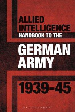 Allied Intelligence Handbook to the German Army 1939-45 (eBook, ePUB) - Bull, Stephen