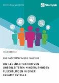 Die Lebenssituation von unbegleiteten minderjährigen Flüchtlingen in einer Clearingstelle (eBook, PDF)