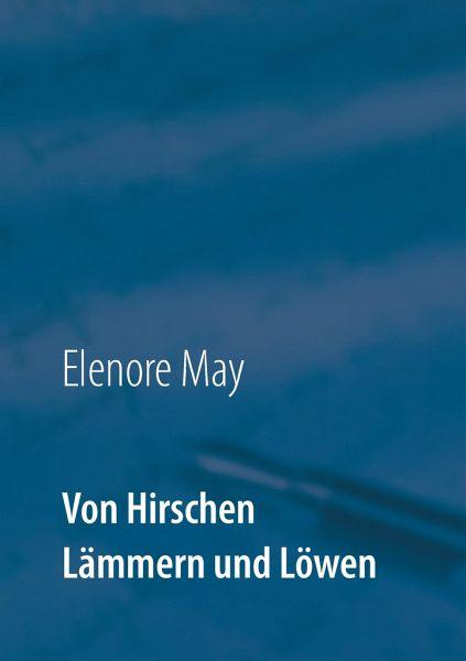 Von Hirschen Lämmern und Löwen - May, Elenore