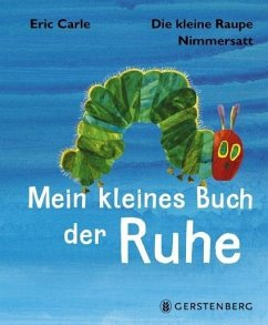 Die kleine Raupe Nimmersatt - Kleines Buch der Ruhe - Carle, Eric
