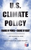 U.S. Climate Policy: Change of Power = Change of Heart - New Presidential Order vs. Laws & Actions of the Former President (eBook, ePUB)