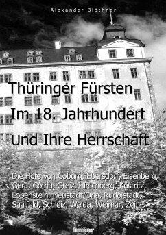 Thüringer Fürsten im 18. Jahrhundert und ihre Herrschaft - Eine Reise ins Zeitalter des Absolutismus - Blöthner, Alexander