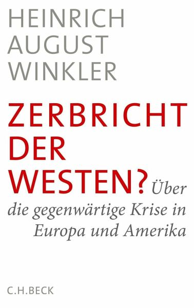 Zerbricht der Westen? - Winkler, Heinrich August