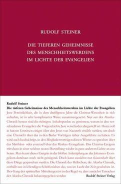 Die tieferen Geheimnisse des Menschheitswerdens im Lichte der Evangelien - Steiner, Rudolf