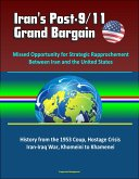 Iran's Post-9/11 Grand Bargain: Missed Opportunity for Strategic Rapprochement Between Iran and the United States - History from the 1953 Coup, Hostage Crisis, Iran-Iraq War, Khomeini to Khamenei (eBook, ePUB)