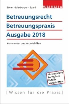 Betreuungsrecht, Betreuungspraxis Ausgabe 2018 - Böhm, Horst; Marburger, Horst; Spanl, Reinhold