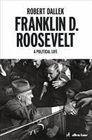 Franklin D. Roosevelt - Dallek, Robert