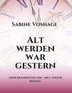 Alt werden war gestern - Voshage, Sabine