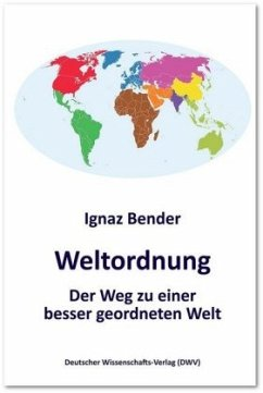 Weltordnung. Der Weg zu einer besser geordneten Welt - Bender, Ignaz