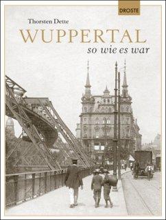 Wuppertal so wie es war - Dette, Thorsten