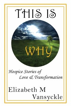 This Is Why: Hospice Stories of Love & Transformation - Vansyckle, Elizabeth M.