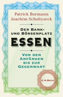 Der Bank- und Börsenplatz Essen - Bormann, Patrick; Scholtyseck, Joachim