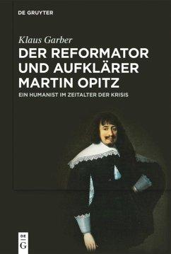 Der Reformator und Aufklärer Martin Opitz (1597-1639) - Garber, Klaus