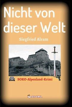Nicht von dieser Welt (eBook, ePUB) - Alram, Siegfried
