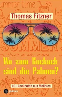 Wo zum Kuckuck sind die Palmen? (eBook, ePUB) - Fitzner, Thomas
