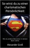 So wirst du zu einer charismatischen Persönlichkeit (eBook, ePUB)